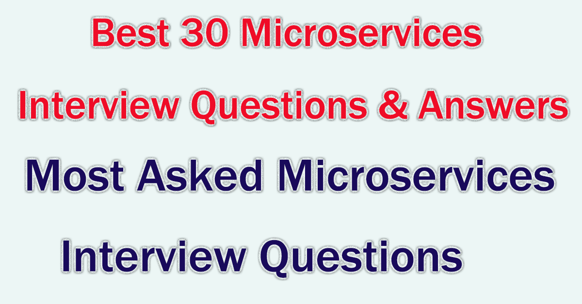Best 30 Microservices Interview Questions