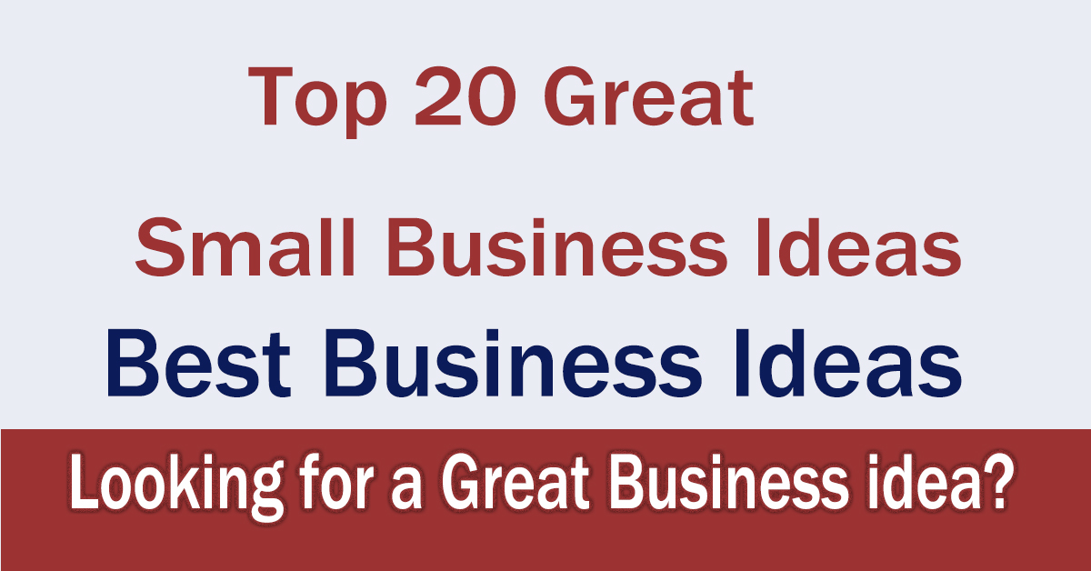 Top 20 Great Small Business Ideas