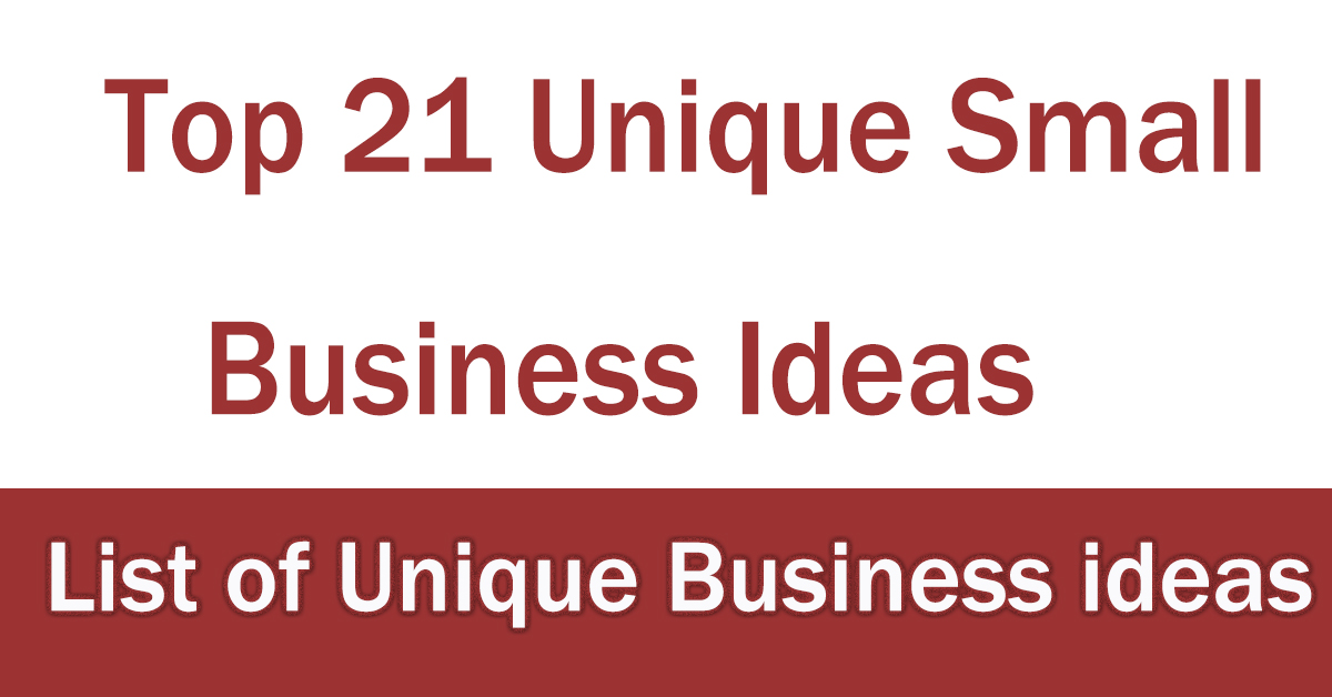 Top 21 Unique Small Business Ideas