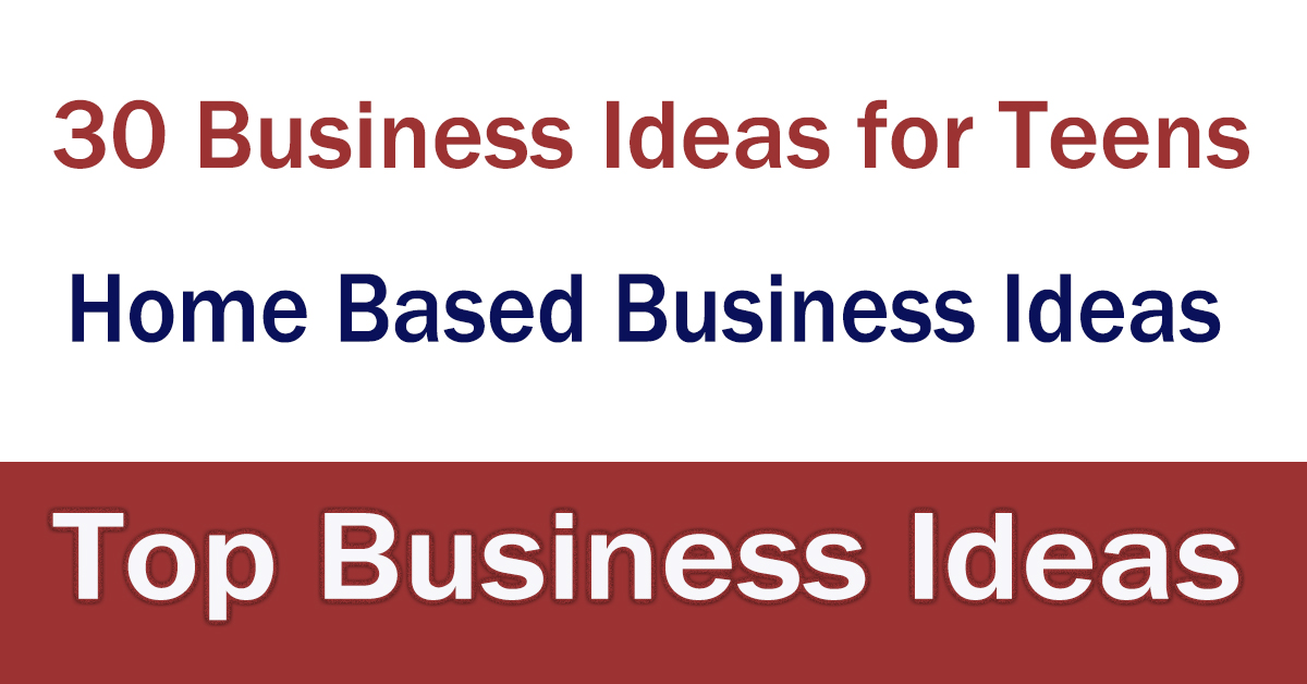 Top 30 Business Ideas for Teens