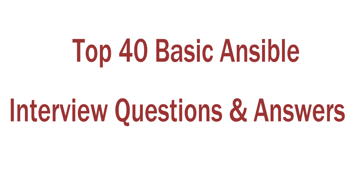 Top 40 Basic Ansible Interview Questions