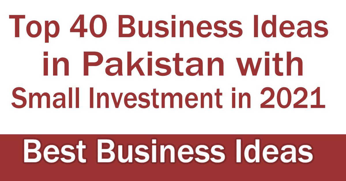 Top 40 Business Ideas in Pakistan with Small Investment